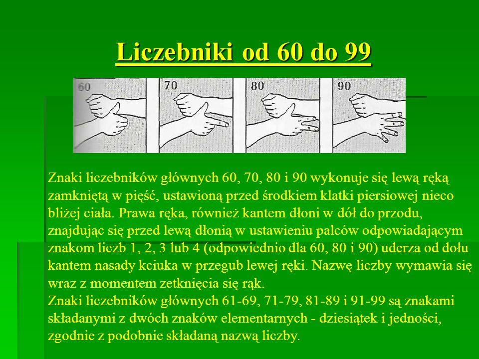 Liczebniki od 60 do 99 Znaki liczebników głównych 60, 70, 80 i 90 wykonuje się lewą ręką zamkniętą w pięść, ustawioną przed środkiem klatki piersiowej