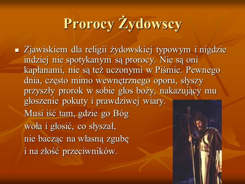 Prorocy Żydowscy Zjawiskiem dla religii żydowskiej typowym i nigdzie indziej nie spotykanym są prorocy. Nie są oni kapłanami, nie są też uczonymi w Pi