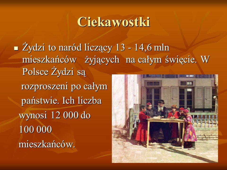 Ciekawostki Żydzi to naród liczący 13 - 14,6 mln mieszkańców żyjących na całym święcie. W Polsce Żydzi są Żydzi to naród liczący 13 - 14,6 mln mieszka