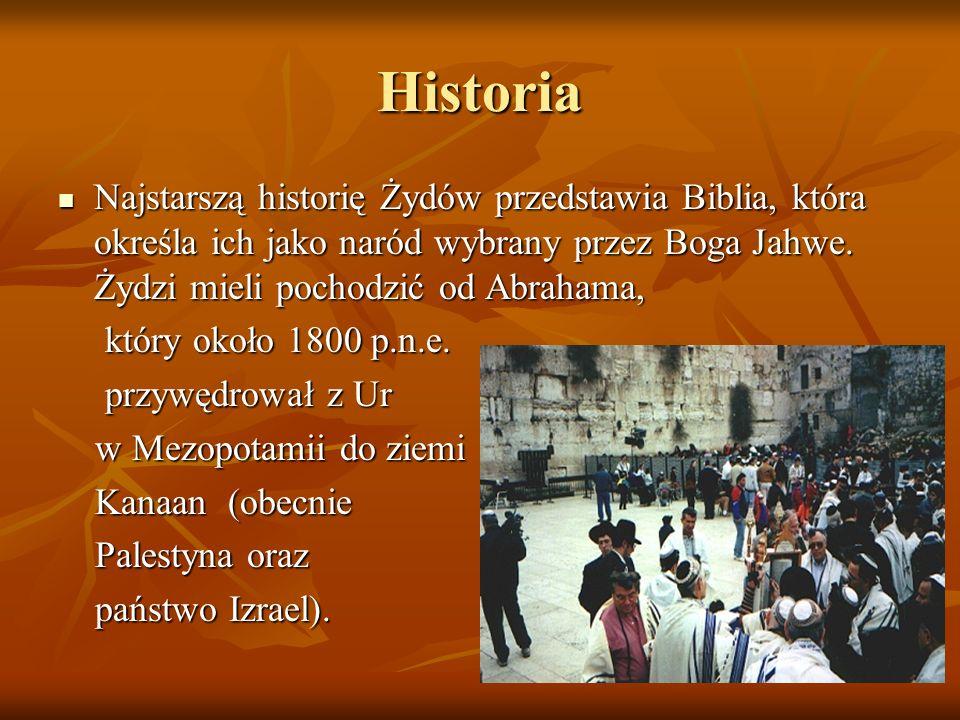 Historia Najstarszą historię Żydów przedstawia Biblia, która określa ich jako naród wybrany przez Boga Jahwe. Żydzi mieli pochodzić od Abrahama, Najst