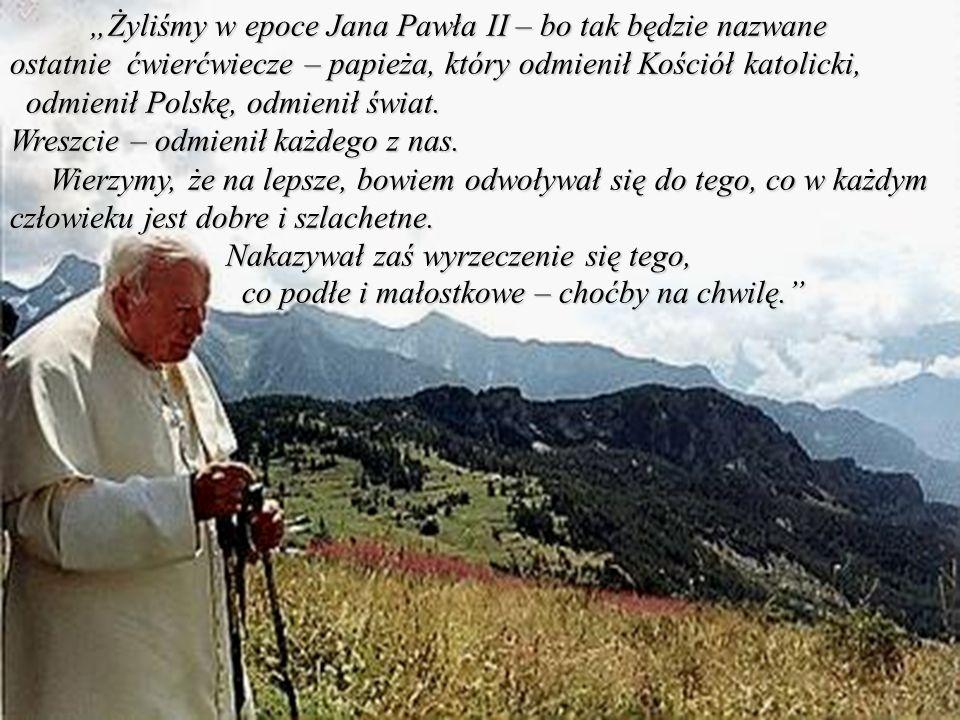 Żyliśmy w epoce Jana Pawła II – bo tak będzie nazwane ostatnie ćwierćwiecze – papieża, który odmienił Kościół katolicki, Żyliśmy w epoce Jana Pawła II