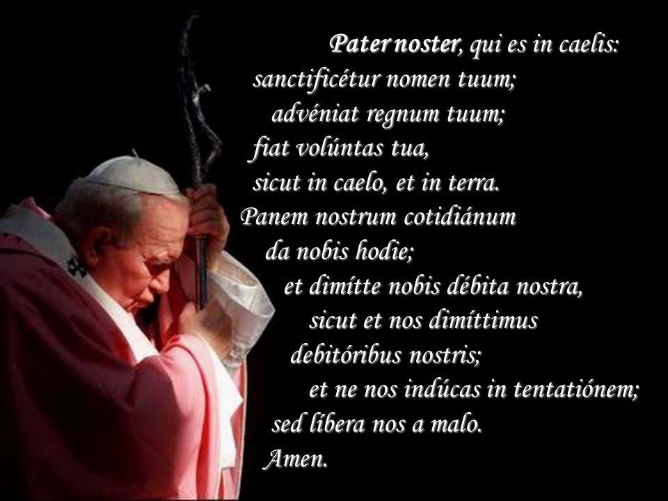 Pater noster, qui es in caelis: Pater noster, qui es in caelis: sanctificétur nomen tuum; sanctificétur nomen tuum; advéniat regnum tuum; advéniat reg