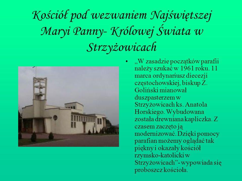 Kościół pod wezwaniem Najświętszej Maryi Panny- Królowej Świata w Strzyżowicach W zasadzie początków parafii należy szukać w 1961 roku. 11 marca ordyn
