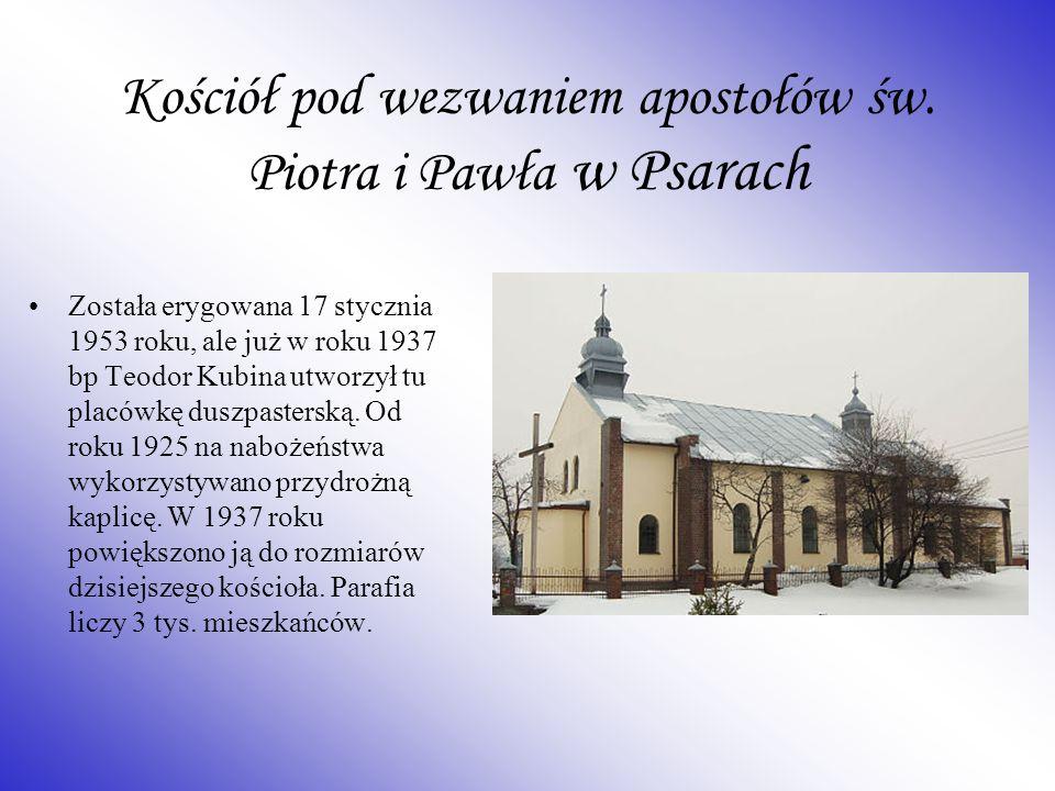 Kościół pod wezwaniem apostołów św. Piotra i Pawła w Psarach Została erygowana 17 stycznia 1953 roku, ale już w roku 1937 bp Teodor Kubina utworzył tu