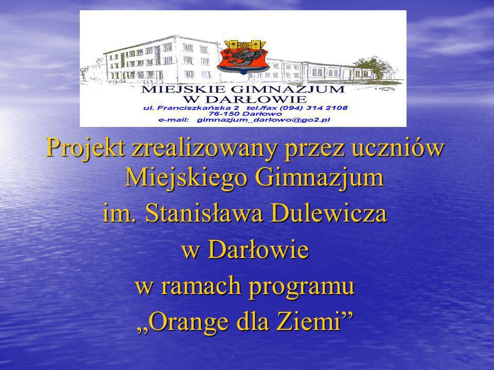 Projekt zrealizowany przez uczniów Miejskiego Gimnazjum im. Stanisława Dulewicza w Darłowie w ramach programu Orange dla Ziemi