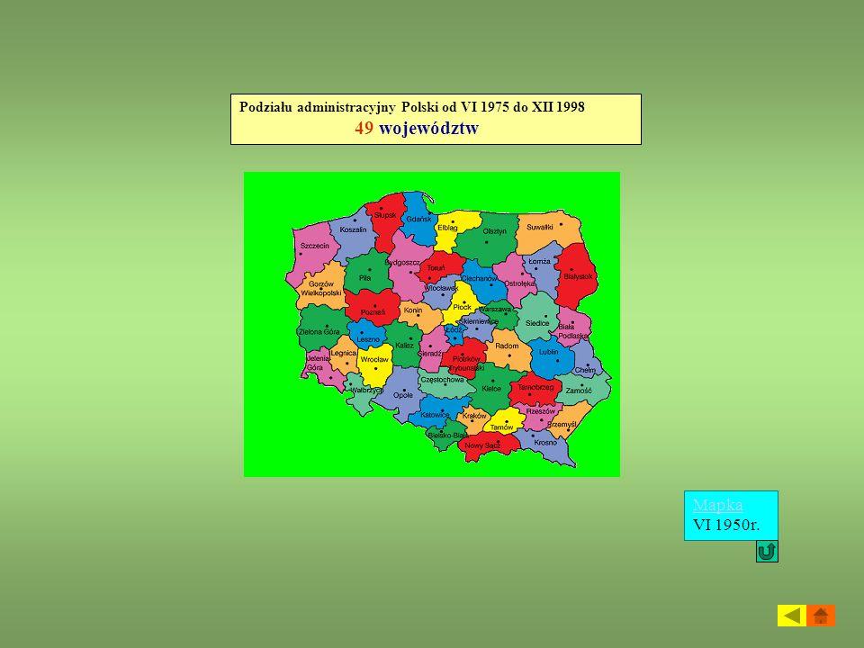Podziału administracyjny Polski od VI 1975 do XII 1998 49 województw Mapka Mapka VI 1950r.