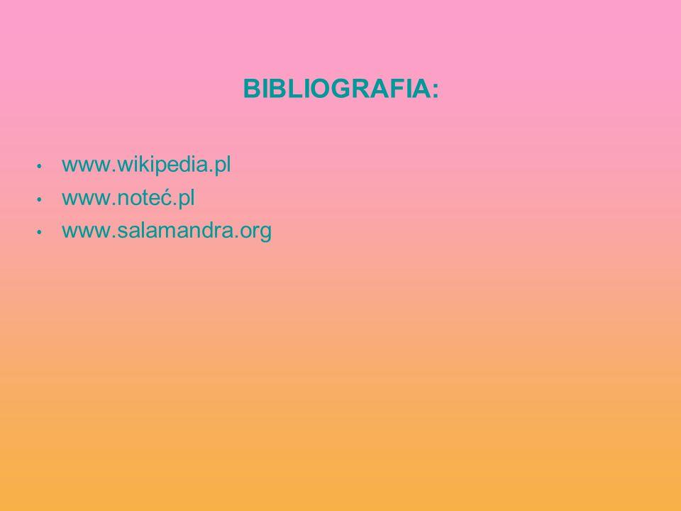 BIBLIOGRAFIA: www.wikipedia.pl www.noteć.pl www.salamandra.org