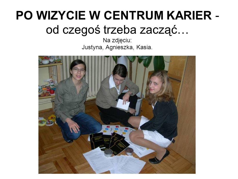 PO WIZYCIE W CENTRUM KARIER - od czegoś trzeba zacząć… Na zdjęciu: Justyna, Agnieszka, Kasia.