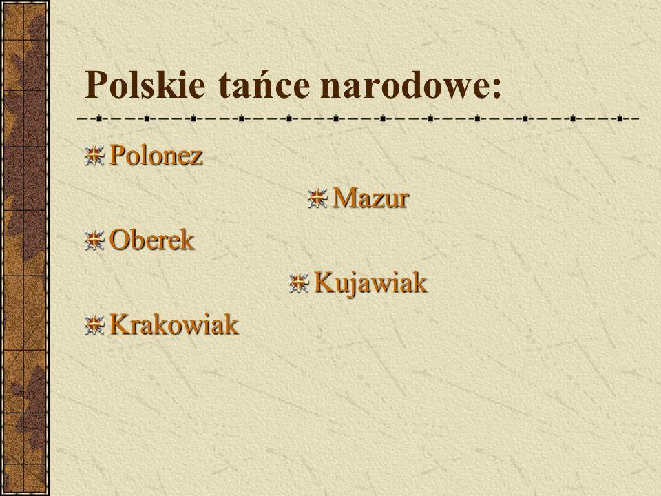 Polskie tańce narodowe: PolonezMazurOberekKujawiakKrakowiak