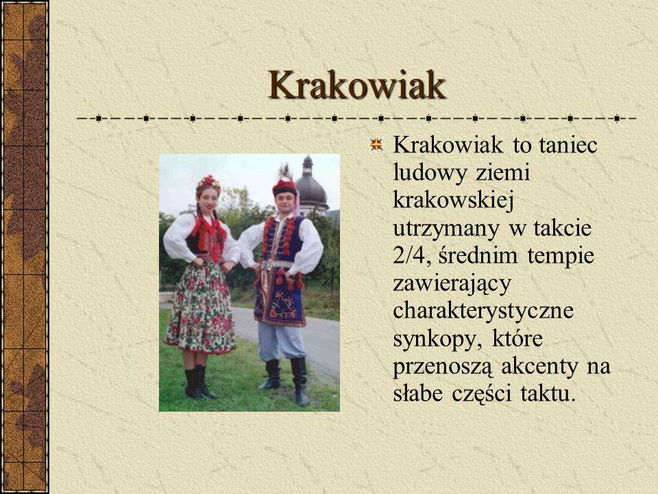 Krakowiak Krakowiak to taniec ludowy ziemi krakowskiej utrzymany w takcie 2/4, średnim tempie zawierający charakterystyczne synkopy, które przenoszą a