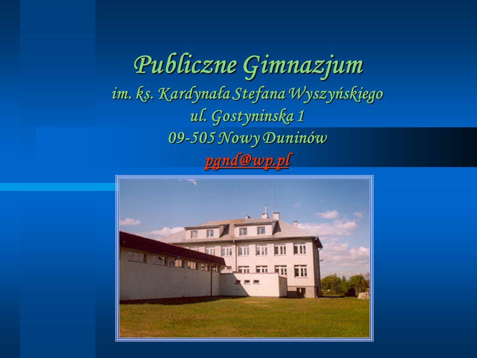 Publiczne Gimnazjum im. ks. Kardynała Stefana Wyszyńskiego ul. Gostyninska 1 09-505 Nowy Duninów pgnd@wp.pl pgnd@wp.pl