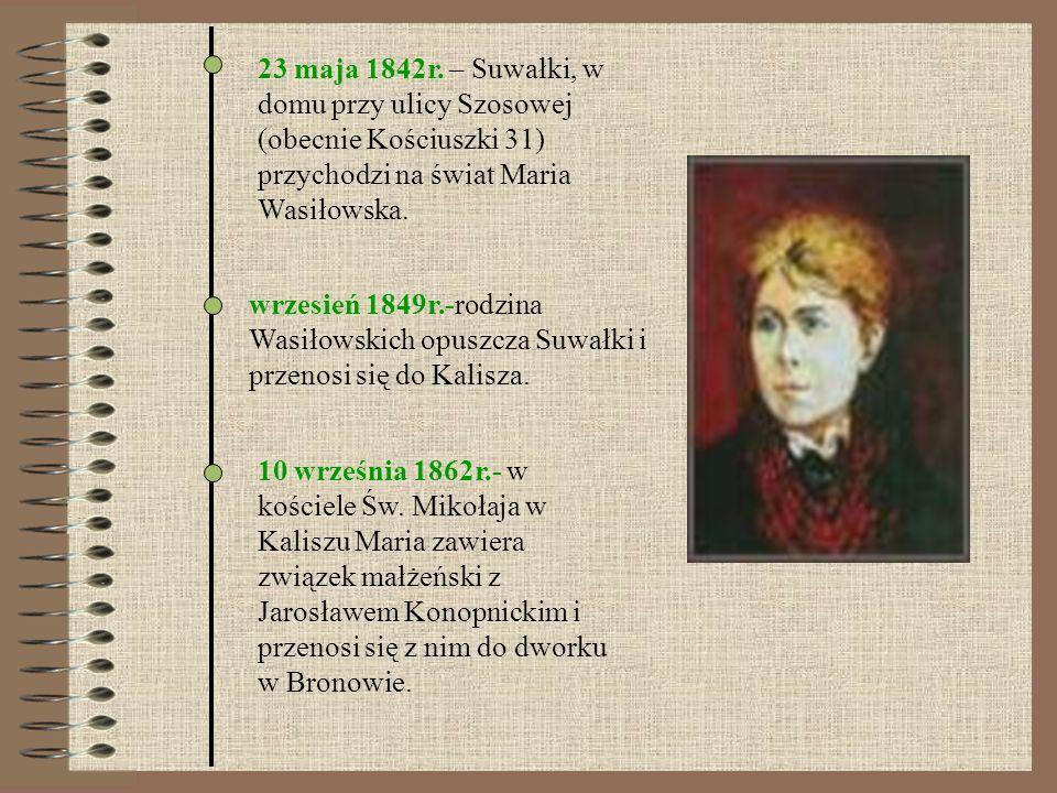 wrzesień 1849r.-rodzina Wasiłowskich opuszcza Suwałki i przenosi się do Kalisza. 23 maja 1842r. – Suwałki, w domu przy ulicy Szosowej (obecnie Kościus