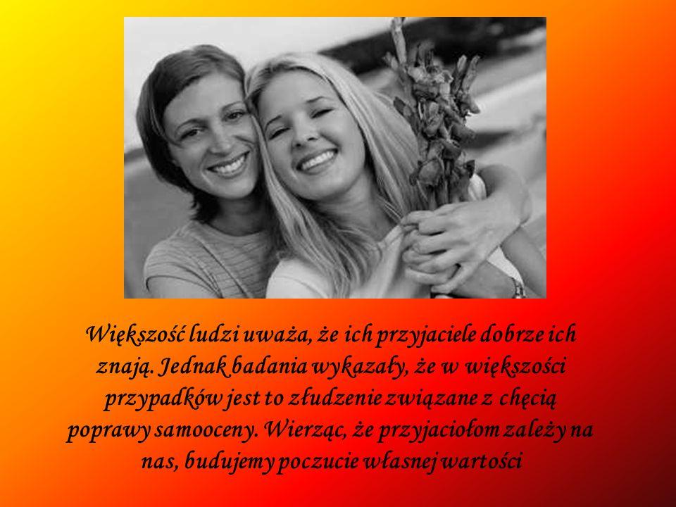 Większość ludzi uważa, że ich przyjaciele dobrze ich znają. Jednak badania wykazały, że w większości przypadków jest to złudzenie związane z chęcią po