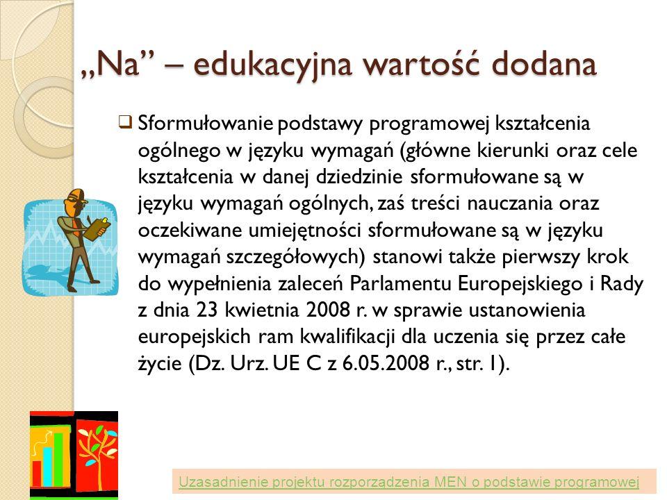 Na – edukacyjna wartość dodana Sformułowanie podstawy programowej kształcenia ogólnego w języku wymagań (główne kierunki oraz cele kształcenia w danej