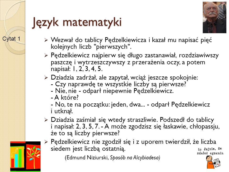 Język matematyki Wezwał do tablicy Pędzelkiewicza i kazał mu napisać pięć kolejnych liczb