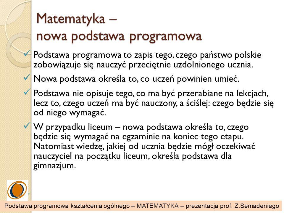 Matematyka – nowa podstawa programowa Podstawa programowa to zapis tego, czego państwo polskie zobowiązuje się nauczyć przeciętnie uzdolnionego ucznia