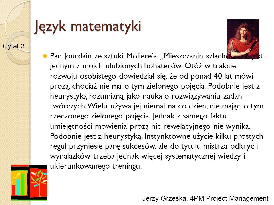 Język matematyki Pan Jourdain ze sztuki Molierea Mieszczanin szlachcicem jest jednym z moich ulubionych bohaterów. Otóż w trakcie rozwoju osobistego d