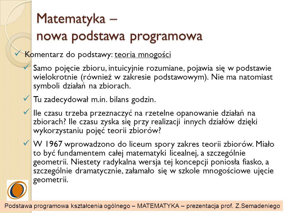 Matematyka – nowa podstawa programowa Komentarz do podstawy: teoria mnogości Samo pojęcie zbioru, intuicyjnie rozumiane, pojawia się w podstawie wielo