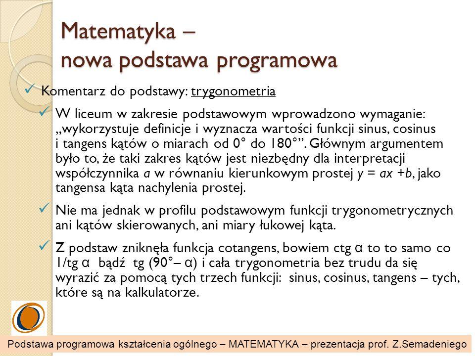 Matematyka – nowa podstawa programowa Komentarz do podstawy: trygonometria W liceum w zakresie podstawowym wprowadzono wymaganie: wykorzystuje definic