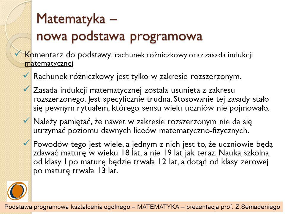 Matematyka – nowa podstawa programowa Komentarz do podstawy: rachunek różniczkowy oraz zasada indukcji matematycznej Rachunek różniczkowy jest tylko w