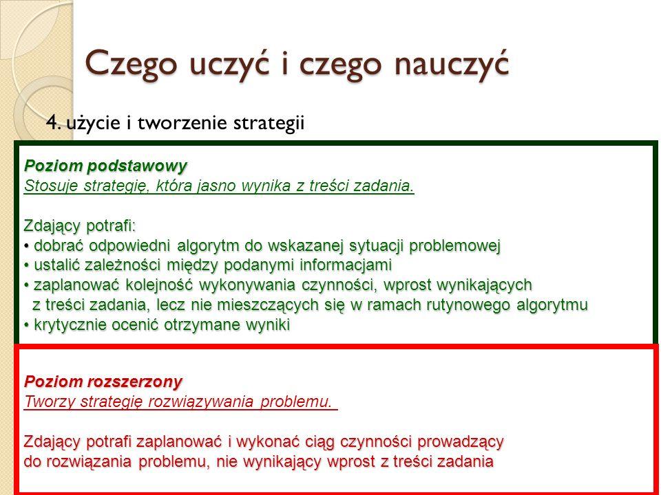 4. użycie i tworzenie strategii Wymagania matury z matematyki Poziom podstawowy Stosuje strategię, która jasno wynika z treści zadania. Zdający potraf