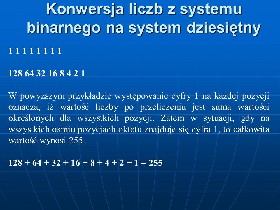 Konwersja liczb z systemu binarnego na system dziesiętny 1 1 1 1 128 64 32 16 8 4 2 1 W powyższym przykładzie występowanie cyfry 1 na każdej pozycji o