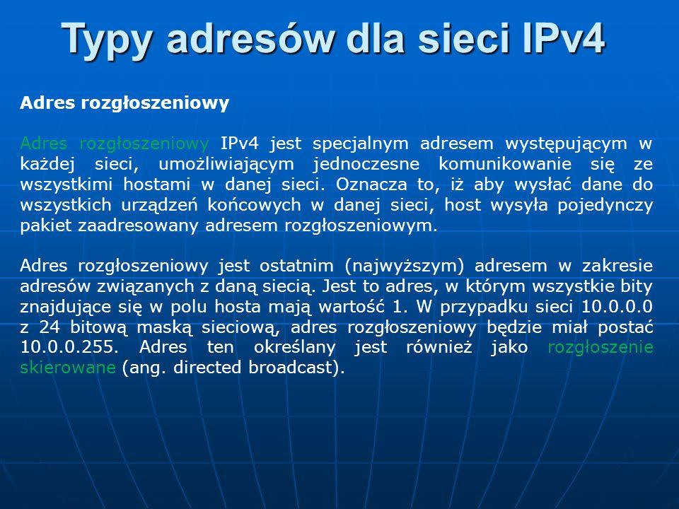 Adres rozgłoszeniowy Adres rozgłoszeniowy IPv4 jest specjalnym adresem występującym w każdej sieci, umożliwiającym jednoczesne komunikowanie się ze ws