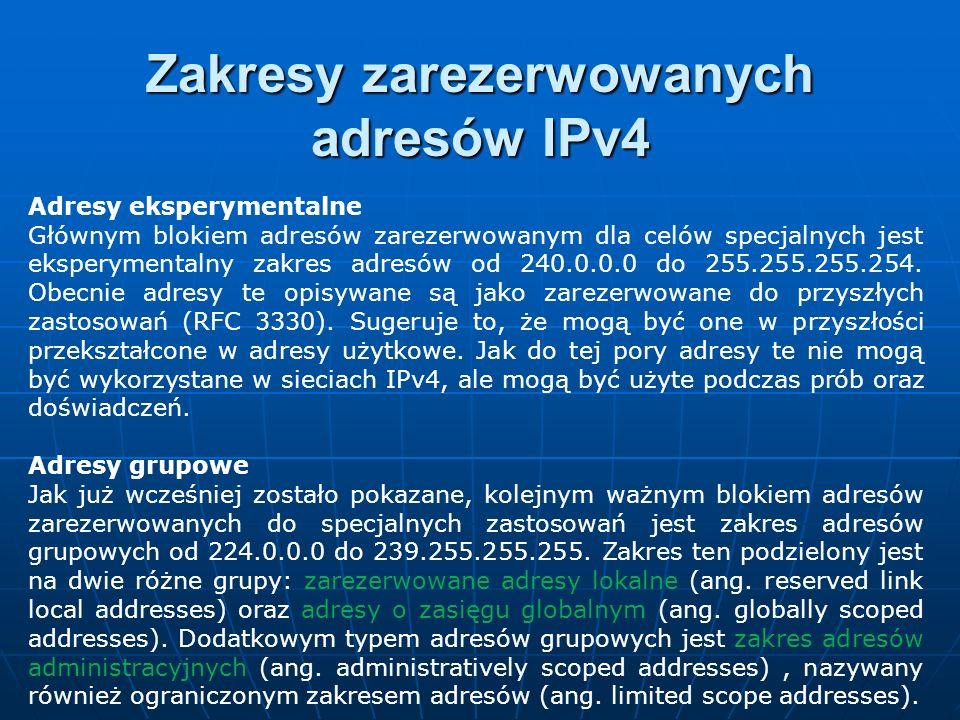 Adresy eksperymentalne Głównym blokiem adresów zarezerwowanym dla celów specjalnych jest eksperymentalny zakres adresów od 240.0.0.0 do 255.255.255.25