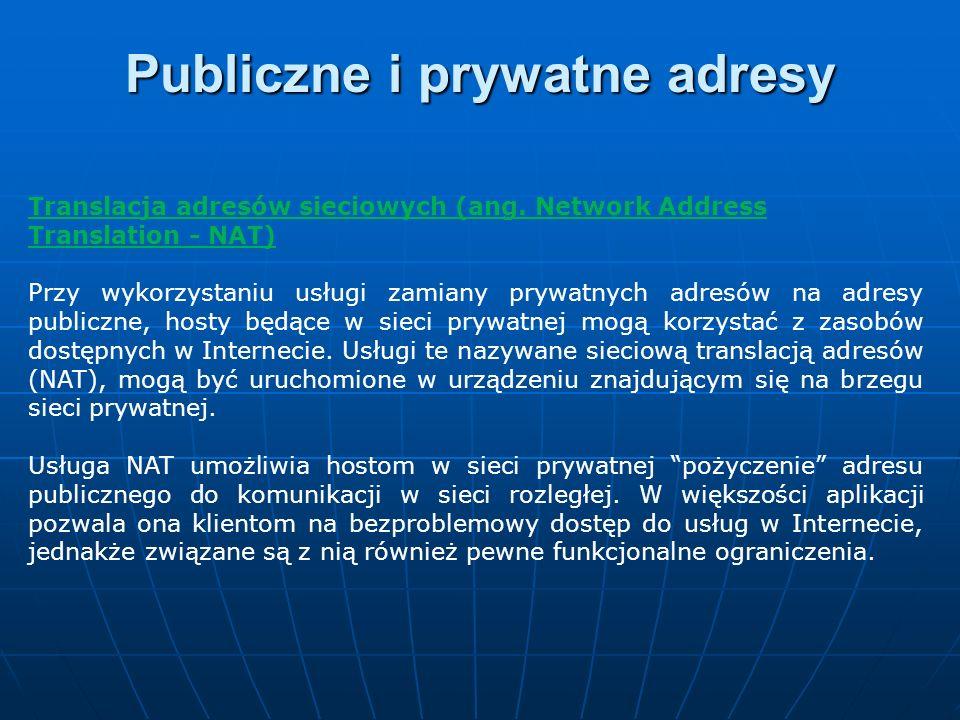 Translacja adresów sieciowych (ang. Network Address Translation - NAT) Przy wykorzystaniu usługi zamiany prywatnych adresów na adresy publiczne, hosty