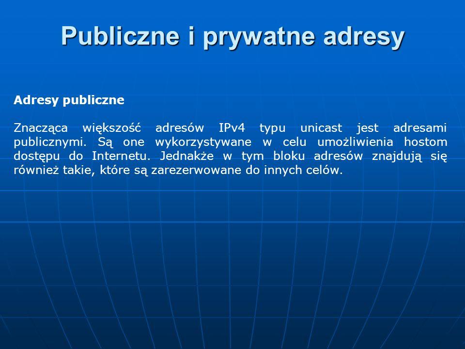 Adresy publiczne Znacząca większość adresów IPv4 typu unicast jest adresami publicznymi. Są one wykorzystywane w celu umożliwienia hostom dostępu do I