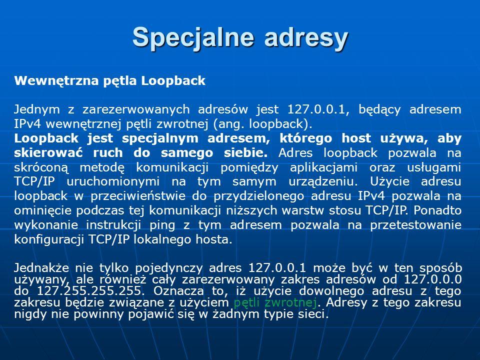 Wewnętrzna pętla Loopback Jednym z zarezerwowanych adresów jest 127.0.0.1, będący adresem IPv4 wewnętrznej pętli zwrotnej (ang. loopback). Loopback je