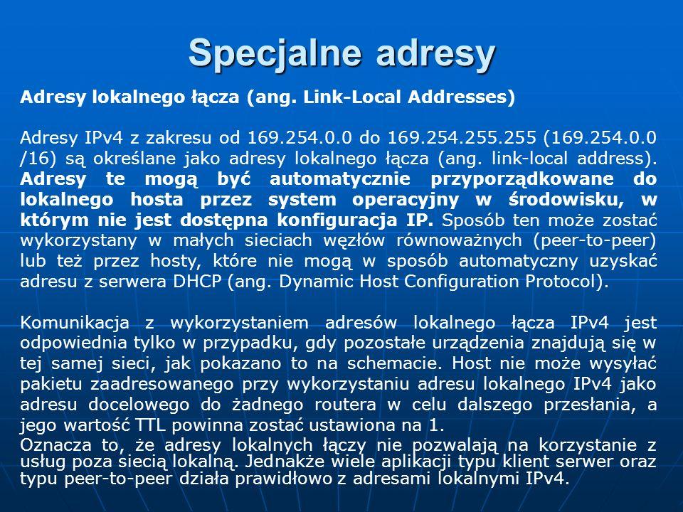 Adresy lokalnego łącza (ang. Link-Local Addresses) Adresy IPv4 z zakresu od 169.254.0.0 do 169.254.255.255 (169.254.0.0 /16) są określane jako adresy