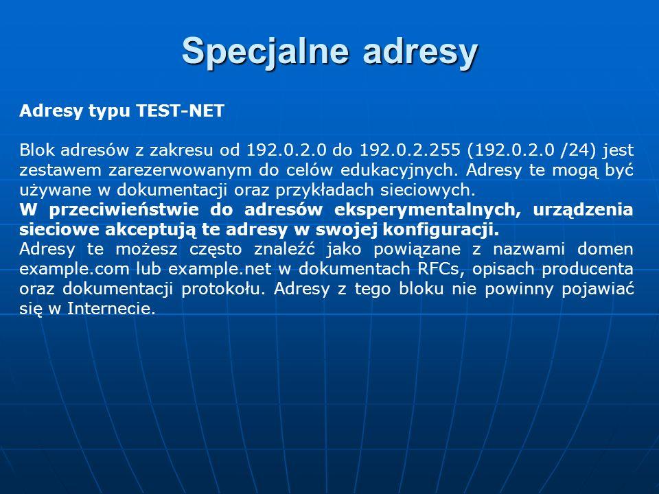 Adresy typu TEST-NET Blok adresów z zakresu od 192.0.2.0 do 192.0.2.255 (192.0.2.0 /24) jest zestawem zarezerwowanym do celów edukacyjnych. Adresy te