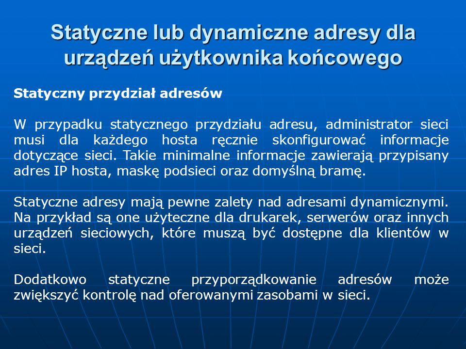 Statyczny przydział adresów W przypadku statycznego przydziału adresu, administrator sieci musi dla każdego hosta ręcznie skonfigurować informacje dot
