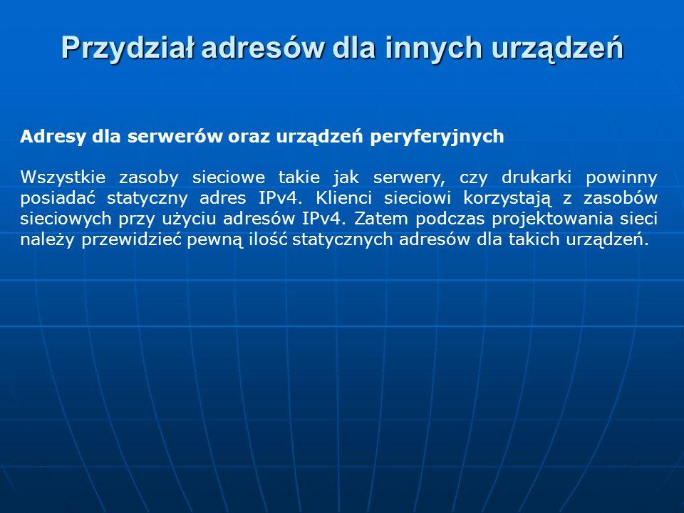 Adresy dla serwerów oraz urządzeń peryferyjnych Wszystkie zasoby sieciowe takie jak serwery, czy drukarki powinny posiadać statyczny adres IPv4. Klien