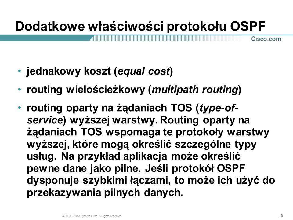 16 © 2003, Cisco Systems, Inc. All rights reserved. Dodatkowe właściwości protokołu OSPF jednakowy koszt (equal cost) routing wielościeżkowy (multipat