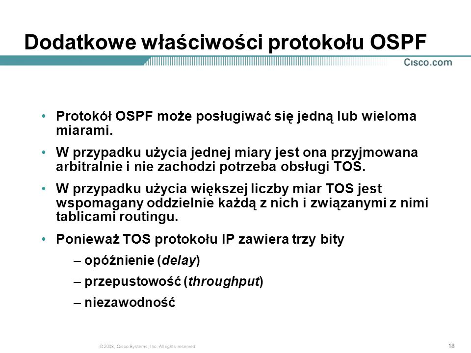 18 © 2003, Cisco Systems, Inc. All rights reserved. Dodatkowe właściwości protokołu OSPF Protokół OSPF może posługiwać się jedną lub wieloma miarami.