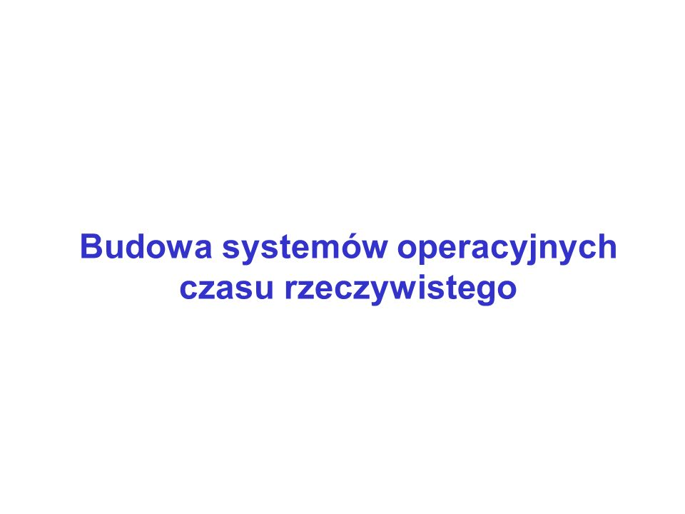 Budowa systemów operacyjnych czasu rzeczywistego