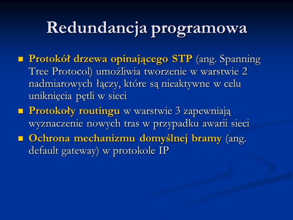 Redundancja programowa Protokół drzewa opinającego STP (ang. Spanning Tree Protocol) umożliwia tworzenie w warstwie 2 nadmiarowych łączy, które są nie