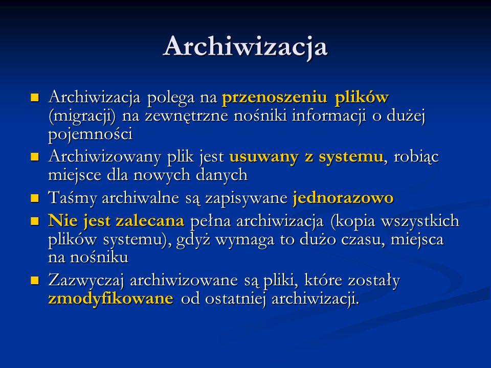 Archiwizacja Archiwizacja polega na przenoszeniu plików (migracji) na zewnętrzne nośniki informacji o dużej pojemności Archiwizacja polega na przenosz