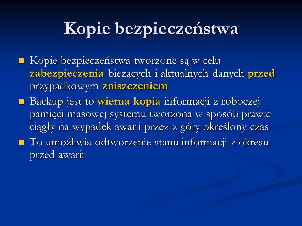 Kopie bezpieczeństwa Kopie bezpieczeństwa tworzone są w celu zabezpieczenia bieżących i aktualnych danych przed przypadkowym zniszczeniem Kopie bezpie