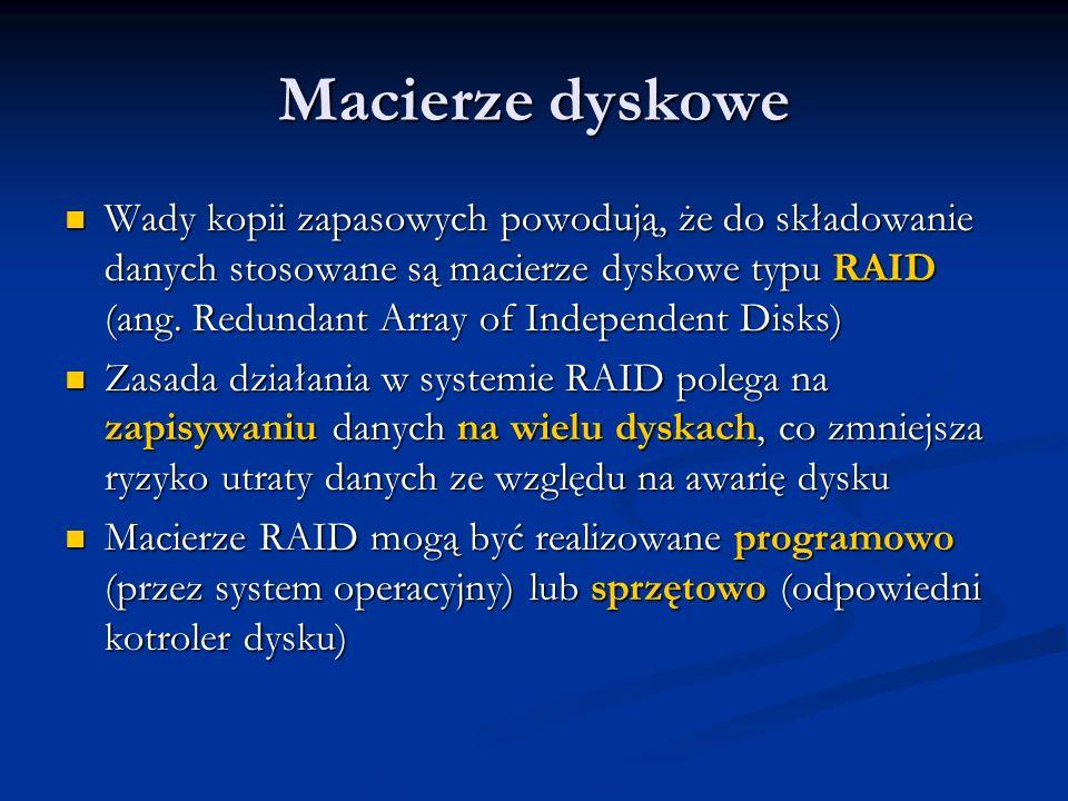 Macierze dyskowe Wady kopii zapasowych powodują, że do składowanie danych stosowane są macierze dyskowe typu RAID (ang. Redundant Array of Independent