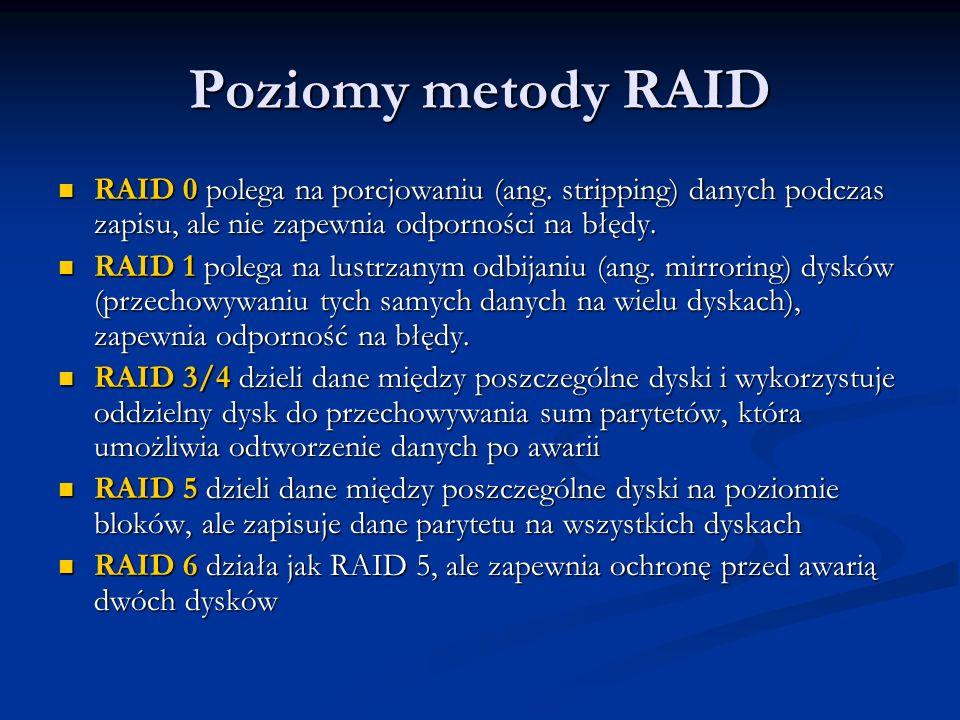 Poziomy metody RAID RAID 0 polega na porcjowaniu (ang. stripping) danych podczas zapisu, ale nie zapewnia odporności na błędy. RAID 0 polega na porcjo