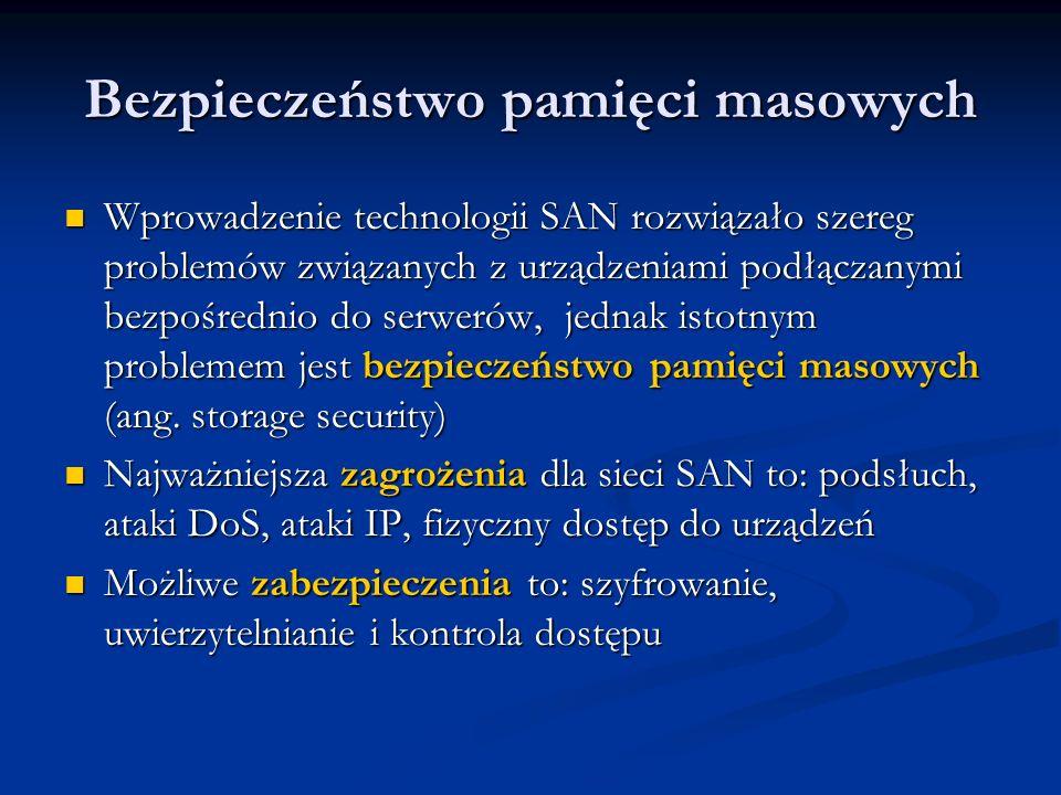 Bezpieczeństwo pamięci masowych Wprowadzenie technologii SAN rozwiązało szereg problemów związanych z urządzeniami podłączanymi bezpośrednio do serwer