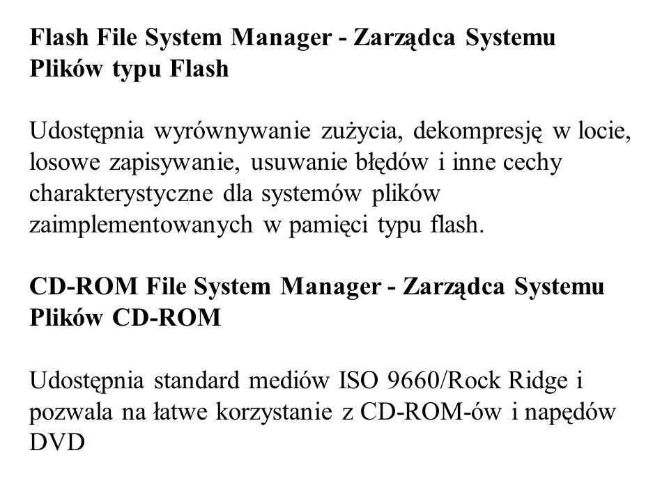 Flash File System Manager - Zarządca Systemu Plików typu Flash Udostępnia wyrównywanie zużycia, dekompresję w locie, losowe zapisywanie, usuwanie błęd
