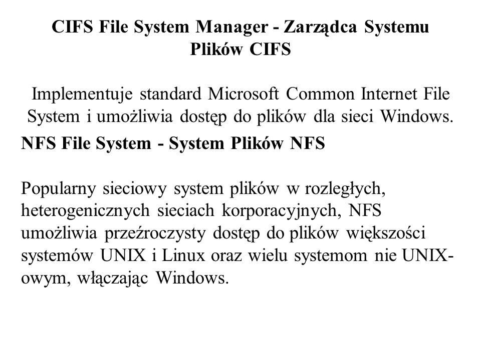 CIFS File System Manager - Zarządca Systemu Plików CIFS Implementuje standard Microsoft Common Internet File System i umożliwia dostęp do plików dla s