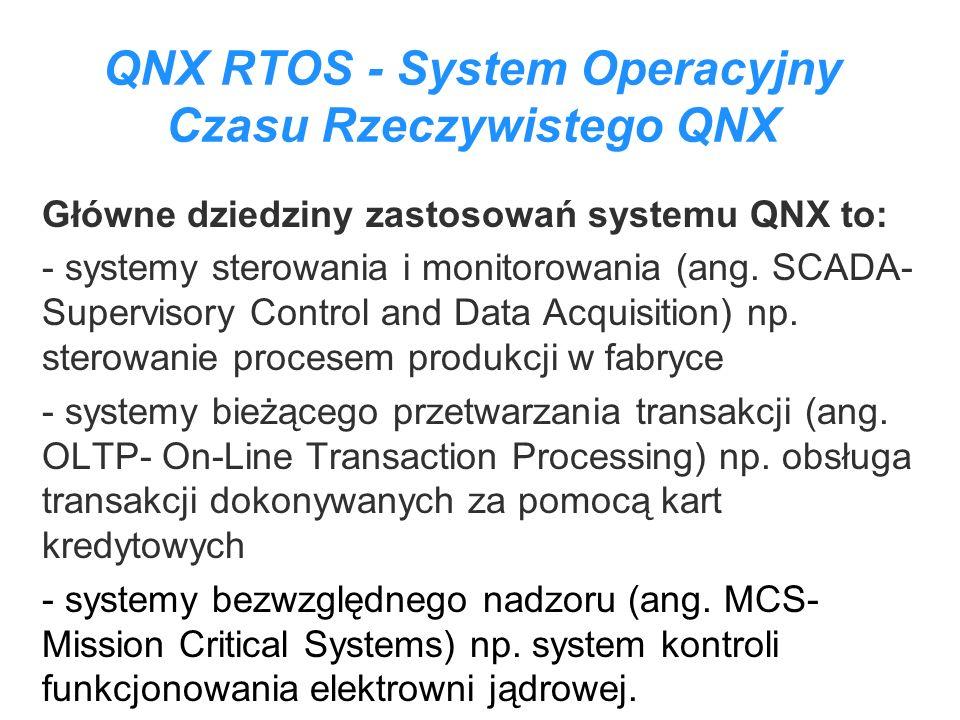 Główne dziedziny zastosowań systemu QNX to: - systemy sterowania i monitorowania (ang. SCADA- Supervisory Control and Data Acquisition) np. sterowanie