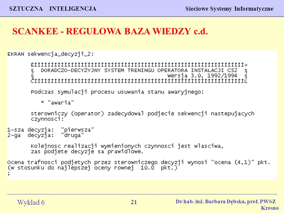 21 Wykład 6 SZTUCZNA INTELIGENCJA Sieciowe Systemy Informatyczne Dr hab. inż. Barbara Dębska, prof. PWSZ Krosno SCANKEE - REGUŁOWA BAZA WIEDZY c.d.