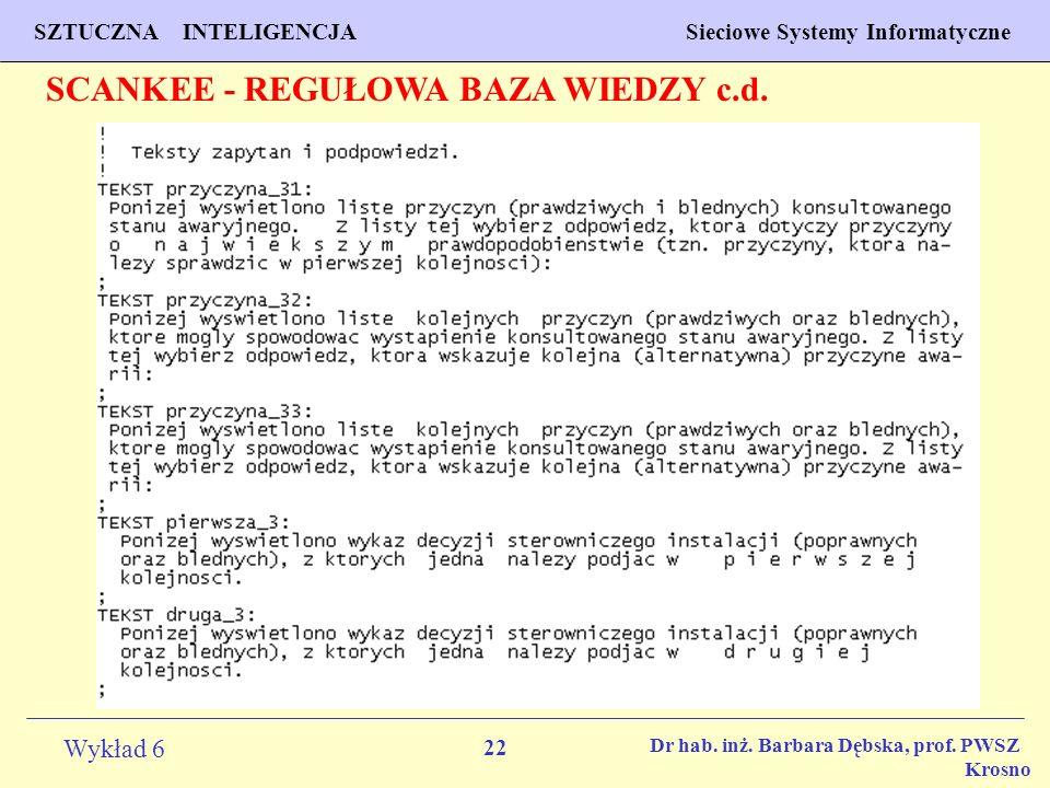 22 Wykład 6 SZTUCZNA INTELIGENCJA Sieciowe Systemy Informatyczne Dr hab. inż. Barbara Dębska, prof. PWSZ Krosno SCANKEE - REGUŁOWA BAZA WIEDZY c.d.