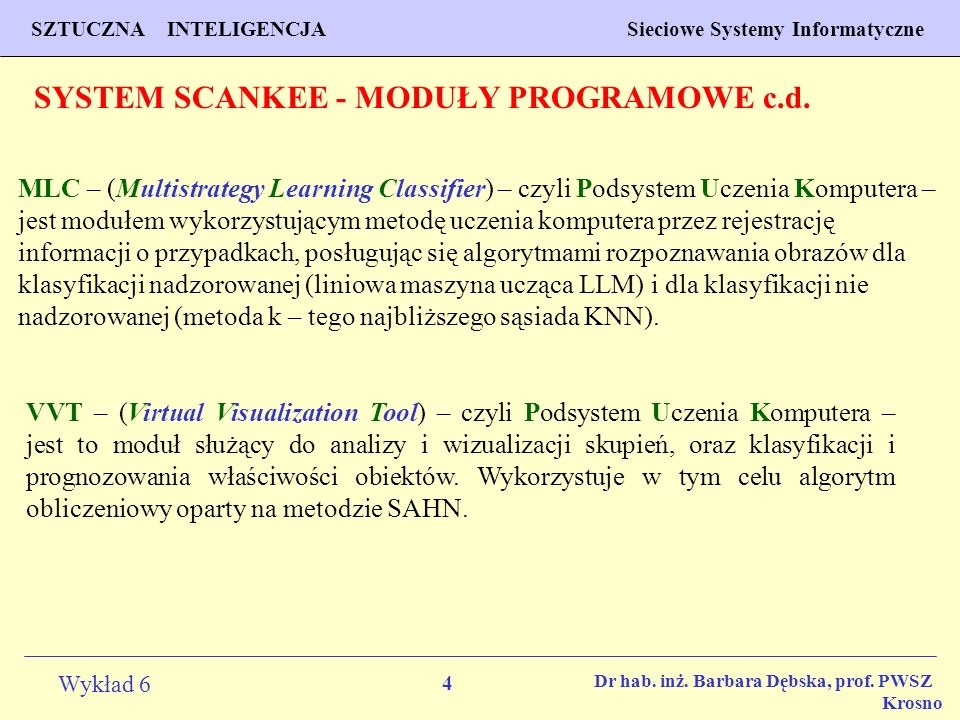 4 Wykład 6 SZTUCZNA INTELIGENCJA Sieciowe Systemy Informatyczne Dr hab. inż. Barbara Dębska, prof. PWSZ Krosno MLC – (Multistrategy Learning Classifie